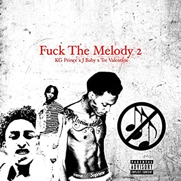 Fuck the Melody, Pt. 2 (feat. J Baby & Tre Valentine)