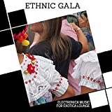 Ethnic Gala - Electronica Music For Exotica Lounge