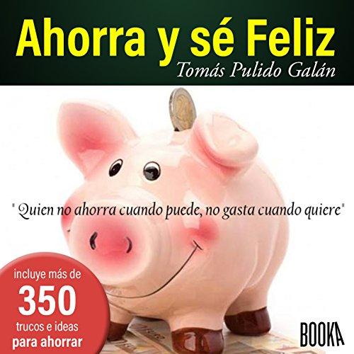Ahorra Y Sé Feliz [Save and Be Happy] audiobook cover art