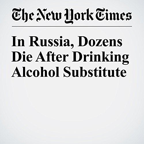 In Russia, Dozens Die After Drinking Alcohol Substitute cover art