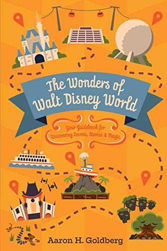 The Wonders of Walt Disney World: Your Guidebook for Uncovering Secrets, Stories and Magic