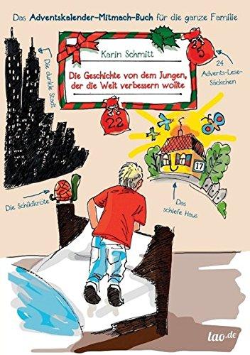 Die Geschichte von dem Jungen, der die Welt verbessern wollte: Das Adventskalender-Mitmach-Buch für die ganze Familie