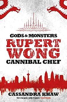 Rupert Wong, Cannibal Chef (Gods and Monsters: Rupert Wong Book 1) by [Cassandra Khaw]