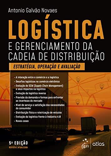 Logística e Gerenciamento da Cadeia de Distribuição - Estratégia, Avaliação e Operação