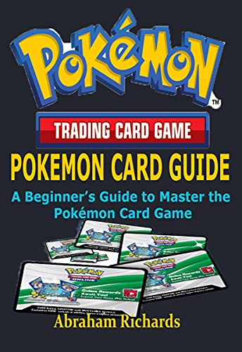 POKEMON CARD GUIDE: A Beginner's Guide to Master the Pokémon Card Game (English Edition)