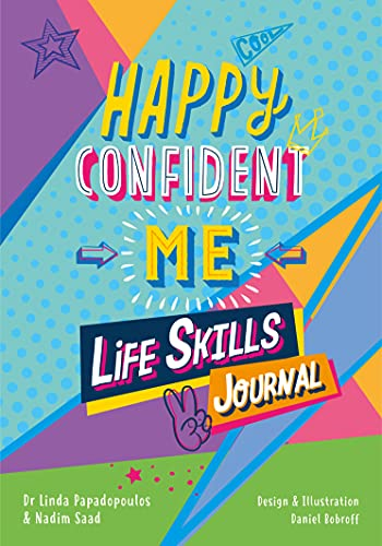 HAPPY CONFIDENT ME Life Skills Journal: developing children's self-esteem, optimism, resilience & mindfulness through 60 fun and engaging activities: 60 activities to develop 10 key Life Skills