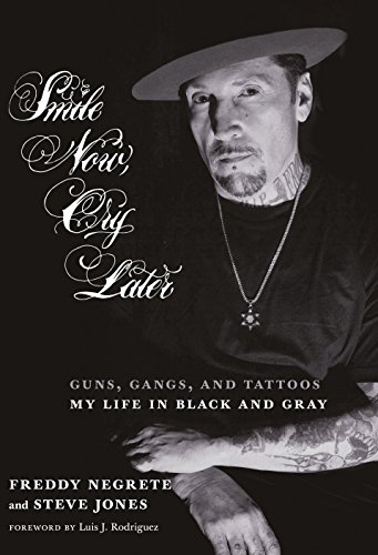 Smile Now, Cry Later: Guns, Gangs, and Tattoos-My Life in Black and Gray