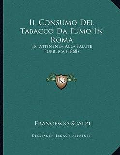 Il Consumo del Tabacco Da Fumo in Roma: In Attinenza Alla Salute Pubblica (1868)