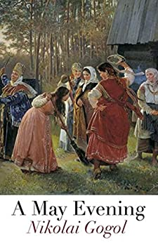 A May Evening: May Night, or the Drowned Maiden by [Nikolai  Gogol]