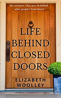 LIFE BEHIND CLOSED DOORS by [ELIZABETH WOOLLEY]