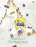 Statistics 1 - The Beginning (Statistics for Children) (Volume 1)