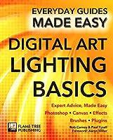 Digital Art Lighting Basics: Expert Advice, Made Easy (Everyday Guides Made Easy)