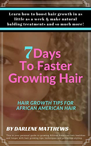 Grow African American Hair Long - 7 Days To Faster Growing Hair: Grow Hair Fast Methods and Natural Treatments for Balding