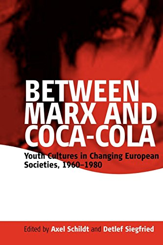 Between Marx and Coca-Cola: Youth Cultures in Changing European Societies, 1960-1980