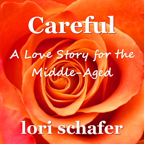 Careful: A Love Story for the Middle-Aged audiobook cover art