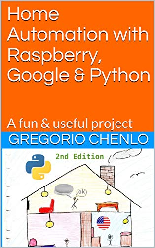 Home Automation with Raspberry, Google & Python: A fun & useful project (English Edition)