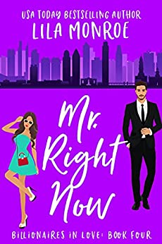 Mr Right Now: A Romantic Comedy (Billionaires in Love Book 4) by [Lila Monroe]