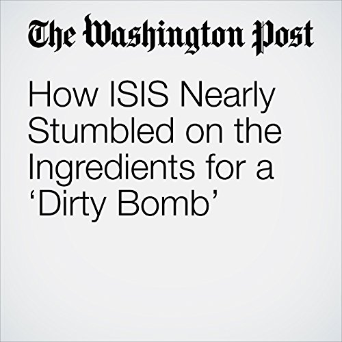 How ISIS Nearly Stumbled on the Ingredients for a 'Dirty Bomb' copertina