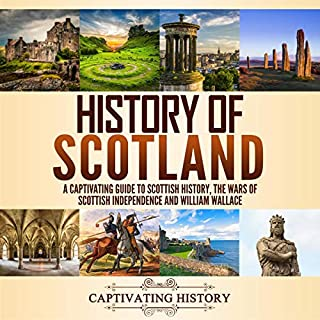 History of Scotland: A Captivating Guide to Scottish History, the Wars of Scottish Independence and William Wallace audiobook cover art