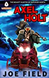 Axel Holt: The Bounty Hunter of Superior North (Arrowhead Legends Book 1)