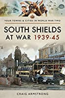 South Shields at War 1939–45 (Your Towns & Cities in World War Two)