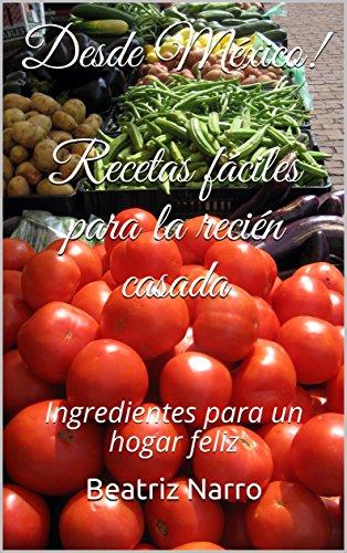 ¡Desde México! Recetas fáciles para la recién casada: Ingredientes para un hogar feliz