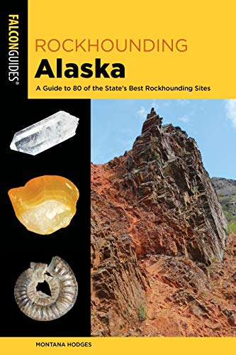 Rockhounding Alaska: A Guide to 80 of the State's Best Rockhounding Sites (Rockhounding Series)