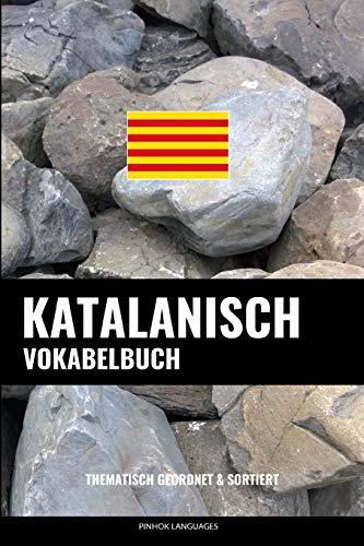 Katalanisch Vokabelbuch: Thematisch Gruppiert & Sortiert