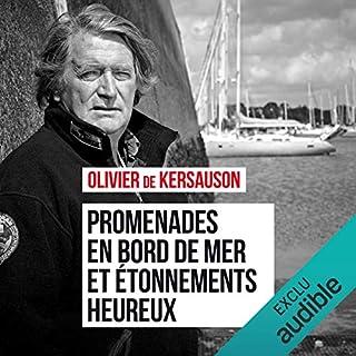 Promenades en bord de mer et etonnements heureux                   De :                                                                                                                                 Olivier de Kersauson                               Lu par :                                                                                                                                 Jean-Christophe Lebert                      Durée : 3 h et 27 min     10 notations     Global 3,9