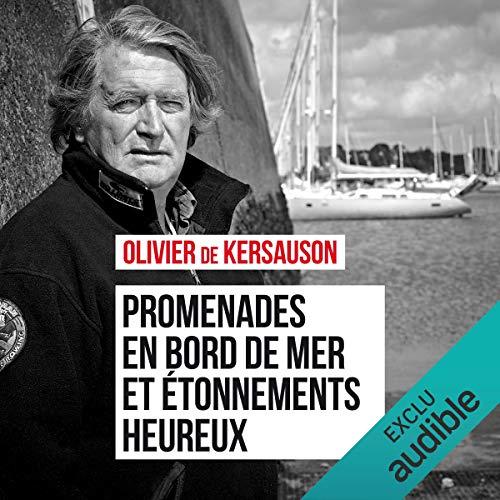 Promenades en bord de mer et etonnements heureux                   De :                                                                                                                                 Olivier de Kersauson                               Lu par :                                                                                                                                 Jean-Christophe Lebert                      Durée : 3 h et 27 min     11 notations     Global 4,0