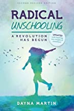 Radical Unschooling - A Revolution Has Begun-Revised Edition by Dayna Martin (2011-02-01)