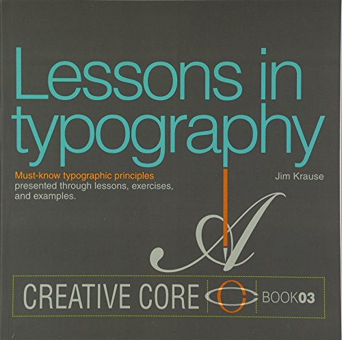 Lessons In Typography: Must-Know Typographic Principles Presented Through Lessons, Exercises, And Examples (Creative Core Series)