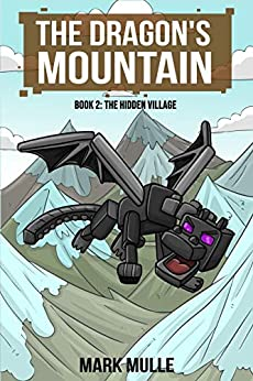 The Dragon's Mountain, Book Two: The Hidden Village (An Unofficial Minecraft Book for Kids Age 9-12) by [Mark Mulle]