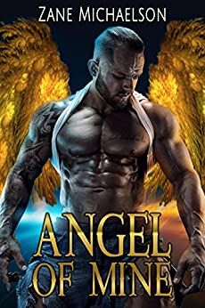 Angel Of Mine (An Angel of Mine Story Book 1) by [Zane Michaelson]