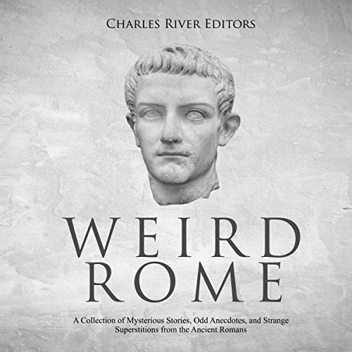 Weird Rome Audiobook By Charles River Editors cover art