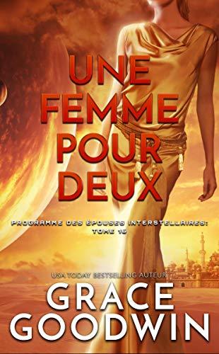 Une Femme Pour Deux (Programme des Épouses Interstellaires t. 16) (French Edition)