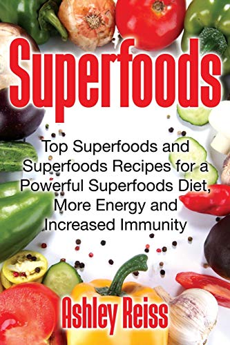 Superfoods: Top Superfoods and Superfoods Recipes for a Powerful Superfoods Diet, More Energy and In