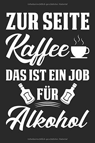 Zur Seite Kaffee Das Ist Ein Job Für Alkohol: DIN A5 Dotted Punkteraster Heft zum saufen | Notizbuch Tagebuch Planer Alkohol Bier trinken statt Kaffee ... Journal feiern Party betrunken Notebook