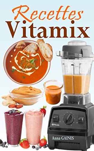 Recettes Vitamix: Recettes faciles et à base d'aliments complets pour un rajeunissement total de votre santé et un max d'énergie ; en profitant du potentiel de votre Vitamix Blender ! (French Edition)