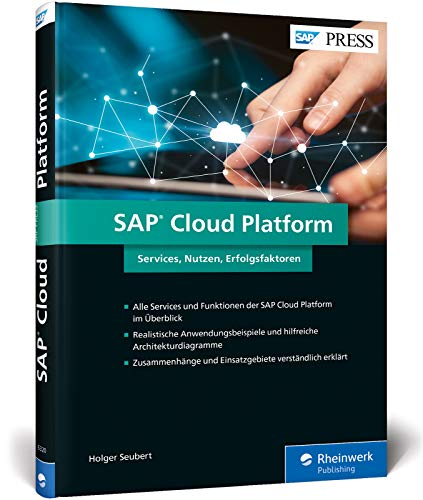 SAP Cloud Platform: SCP – Services für SAP HANA, IoT, Big Data, mobile Anwendungen etc. (SAP PRESS)