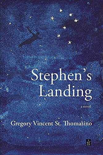 Stephen's Landing: A novel by [Gregory Vincent St. Thomasino]