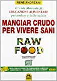 Raw food. Mangiar crudo per vivere sani. Grande manuale di educazione alimentare per andare a tutta salute