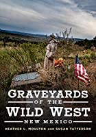 Graveyards of the Wild West: New Mexico (America Through Time)