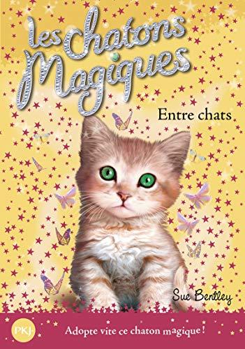 Les chatons magiques - tome 03 : Entre chats (03)