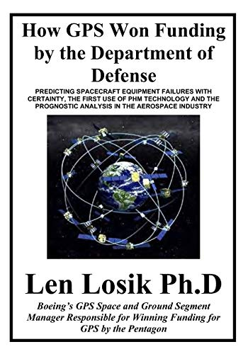 How GPS Won Funding by the Department of Defense: How Senior Air Force Officers and Lockheed Management Worked to Destroy the GPS Program