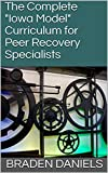 The Complete 'Iowa Model' Curriculum for Peer Recovery Specialists (English Edition)