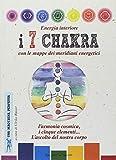 Energia interiore. I 7 chakra. Con le mappe dei meridiani energetici