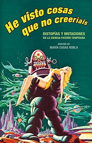 He visto cosas que no creeríais: Distopías y mutaciones en la ciencia ficción temprana: 401 (Libros del Tiempo)