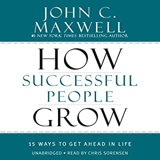 How Successful People Grow     15 Ways to Get Ahead in Life              By:                                                                                                                                 John C. Maxwell                               Narrated by:                                                                                                                                 Chris Sorensen                      Length: 3 hrs and 47 mins     117 ratings     Overall 4.7