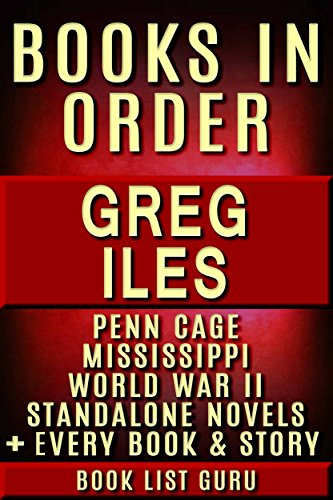 Greg Iles Books in Order: Penn Cage series, Natchez Burning trilogy, Mississippi books, World War II books, all standalone novels and nonfiction, plus a Greg Iles biography. (Series Order Book 30)